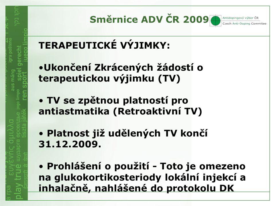 Směrnice ADV ČR 2009 TERAPEUTICKÉ VÝJIMKY: •Ukončení Zkrácených žádostí o terapeutickou výjimku (TV) • TV se zpětnou platností pro antiastmatika (Retroaktivní TV) • Platnost již udělených TV končí 31.12.2009.