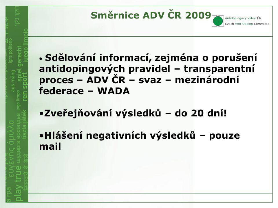 • Sdělování informací, zejména o porušení antidopingových pravidel – transparentní proces – ADV ČR – svaz – mezinárodní federace – WADA •Zveřejňování výsledků – do 20 dní.