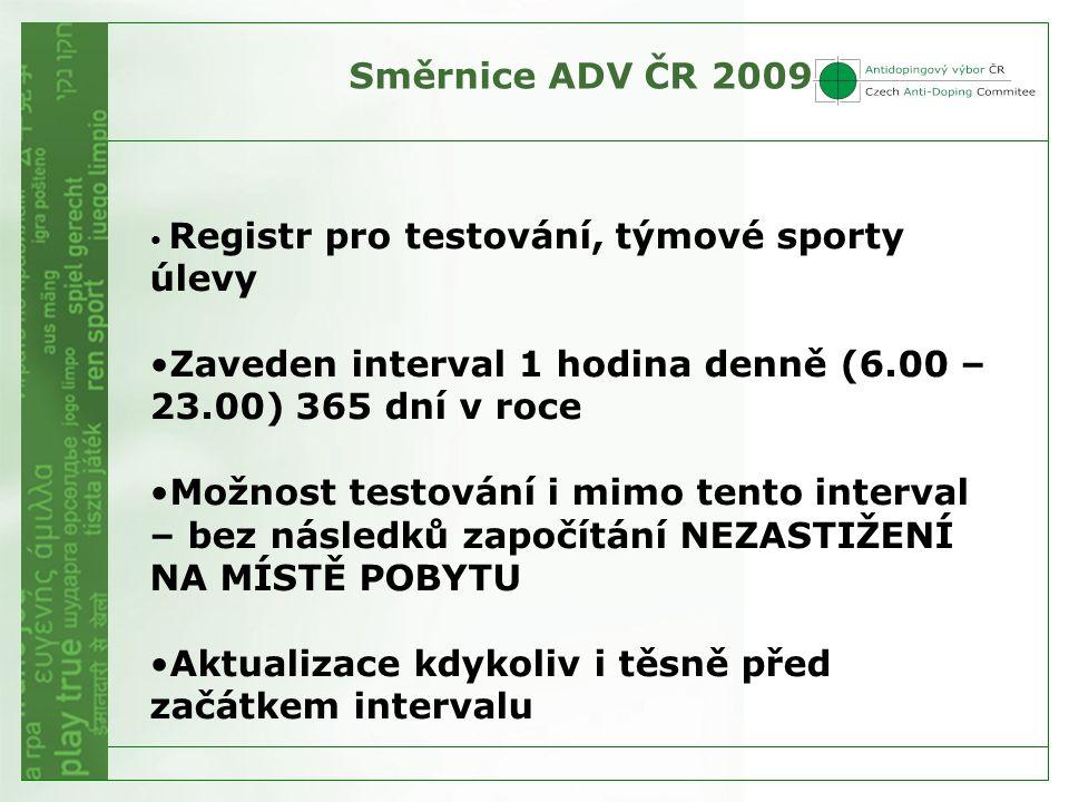 Směrnice ADV ČR 2009 • Registr pro testování, týmové sporty úlevy •Zaveden interval 1 hodina denně (6.00 – 23.00) 365 dní v roce •Možnost testování i