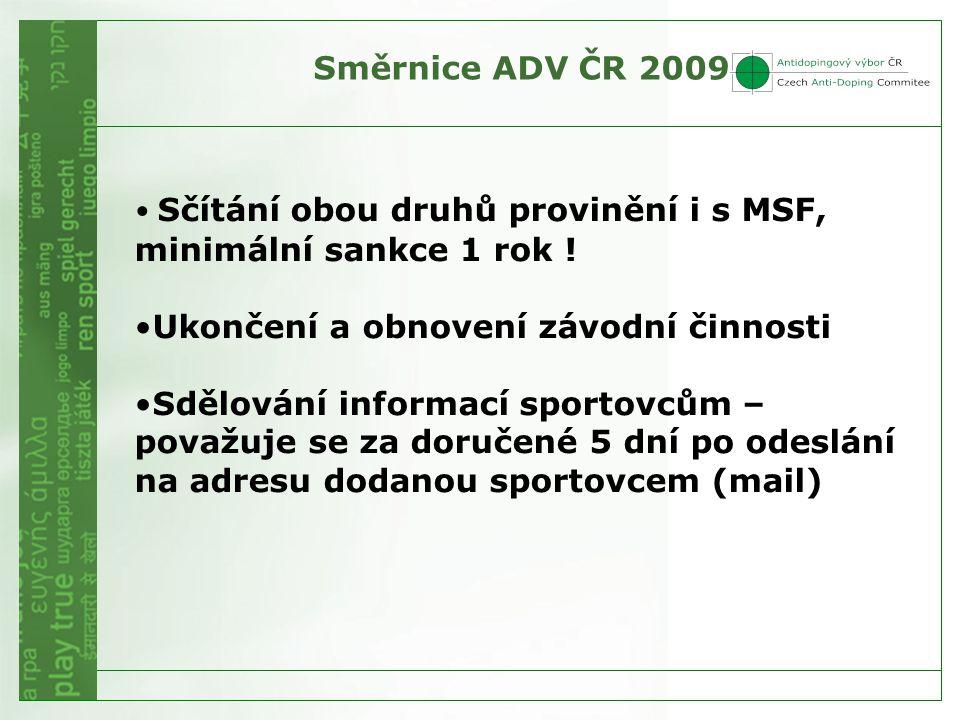 Směrnice ADV ČR 2009 • Sčítání obou druhů provinění i s MSF, minimální sankce 1 rok ! •Ukončení a obnovení závodní činnosti •Sdělování informací sport