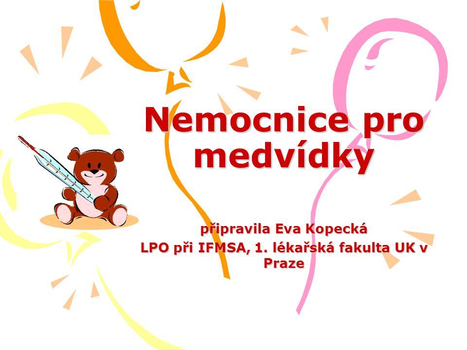Nemocnice pro medvídky připravila Eva Kopecká LPO při IFMSA, 1. lékařská fakulta UK v Praze