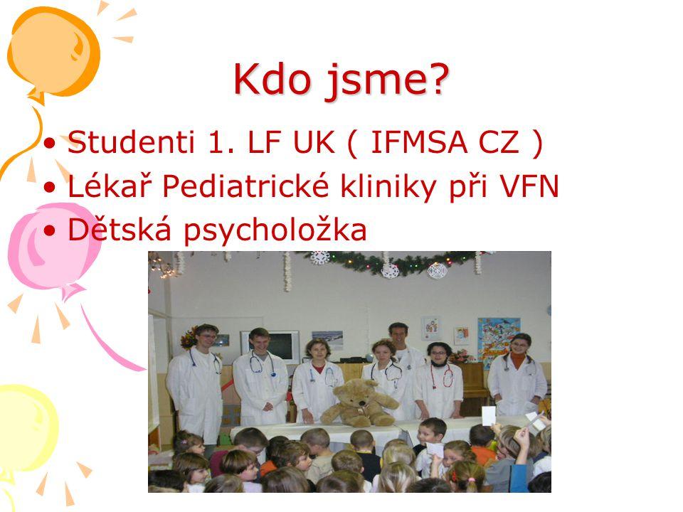 Kdo jsme? •Studenti 1. LF UK ( IFMSA CZ ) •Lékař Pediatrické kliniky při VFN •Dětská psycholožka