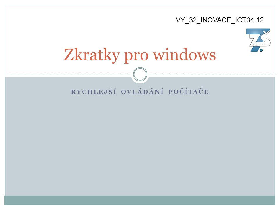RYCHLEJŠÍ OVLÁDÁNÍ POČÍTAČE Zkratky pro windows VY_32_INOVACE_ICT34.12