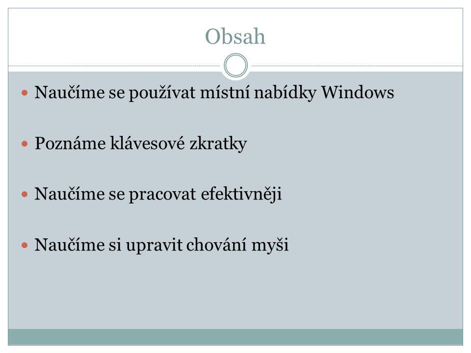 Obsah  Naučíme se používat místní nabídky Windows  Poznáme klávesové zkratky  Naučíme se pracovat efektivněji  Naučíme si upravit chování myši