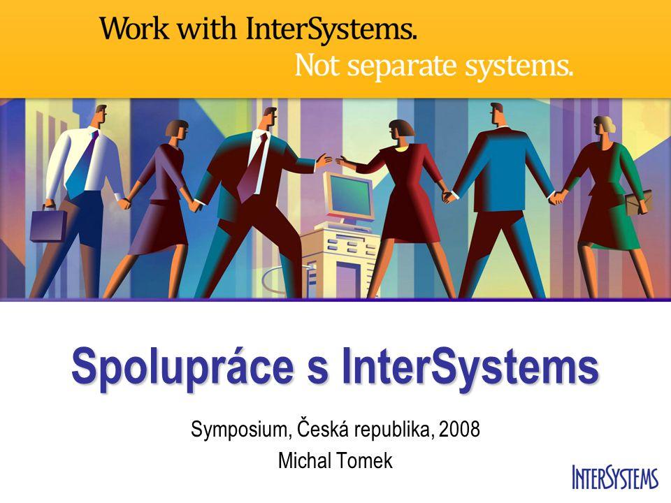 Spolupráce s InterSystems Symposium, Česká republika, 2008 Michal Tomek