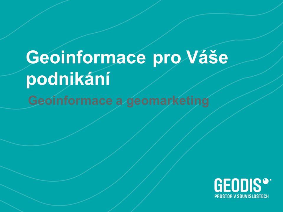 Geoinformace pro Váše podnikání Geoinformace a geomarketing