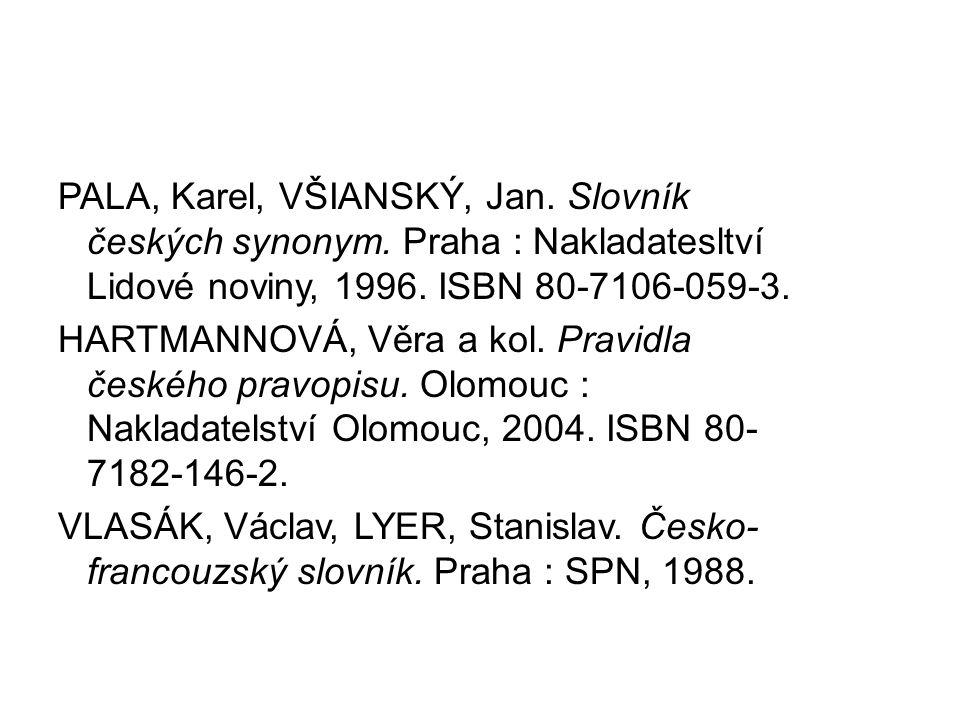 PALA, Karel, VŠIANSKÝ, Jan. Slovník českých synonym. Praha : Nakladatesltví Lidové noviny, 1996. ISBN 80-7106-059-3. HARTMANNOVÁ, Věra a kol. Pravidla