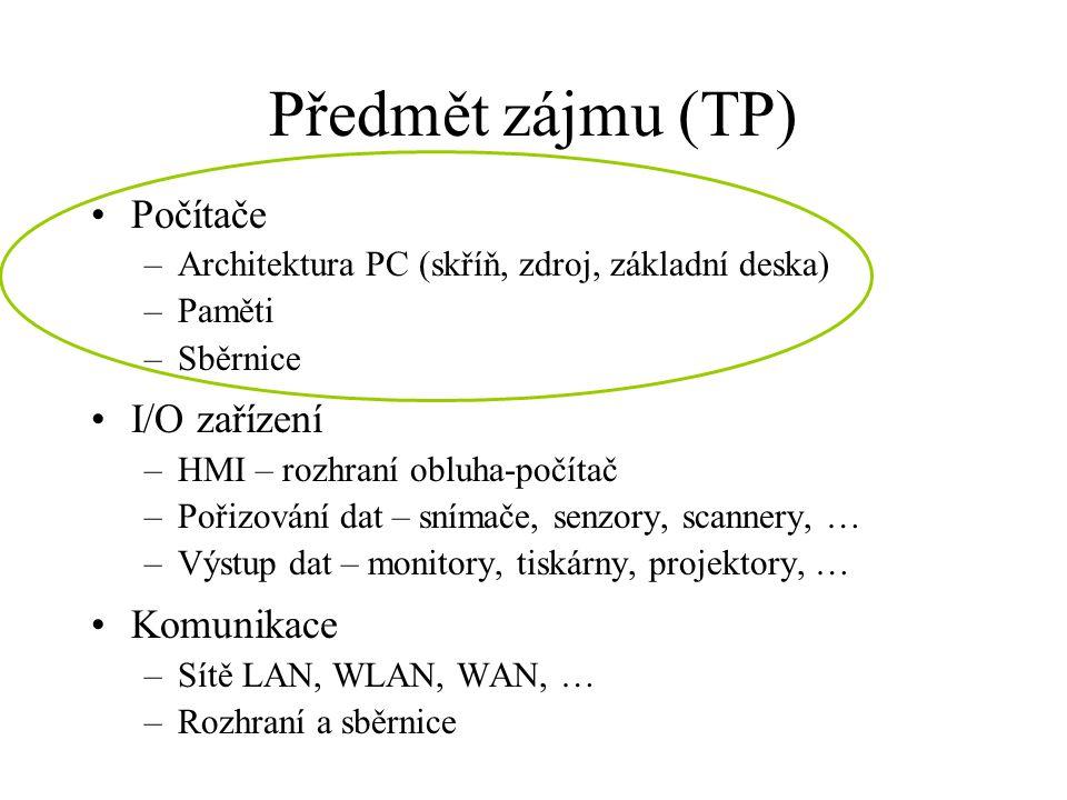 Předmět zájmu (TP) •Počítače –Architektura PC (skříň, zdroj, základní deska) –Paměti –Sběrnice •I/O zařízení –HMI – rozhraní obluha-počítač –Pořizován