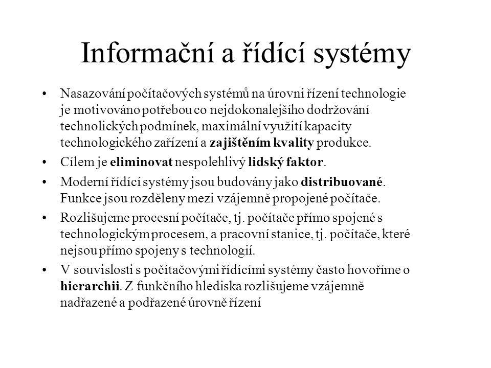 Informační a řídící systémy •Nasazování počítačových systémů na úrovni řízení technologie je motivováno potřebou co nejdokonalejšího dodržování techno