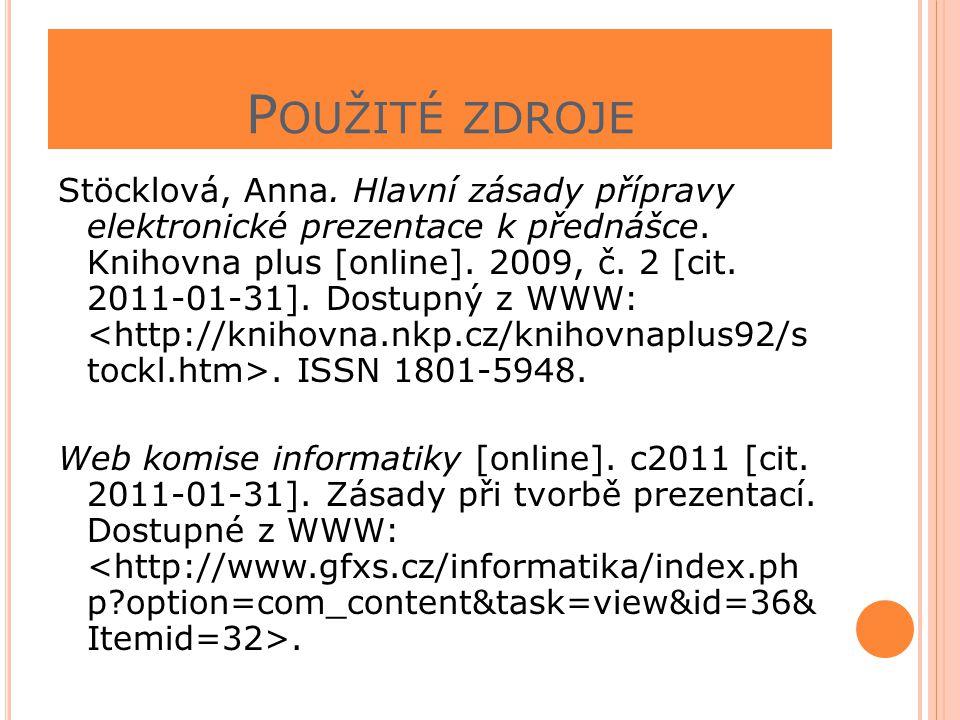 P OUŽITÉ ZDROJE Stöcklová, Anna. Hlavní zásady přípravy elektronické prezentace k přednášce. Knihovna plus [online]. 2009, č. 2 [cit. 2011-01-31]. Dos