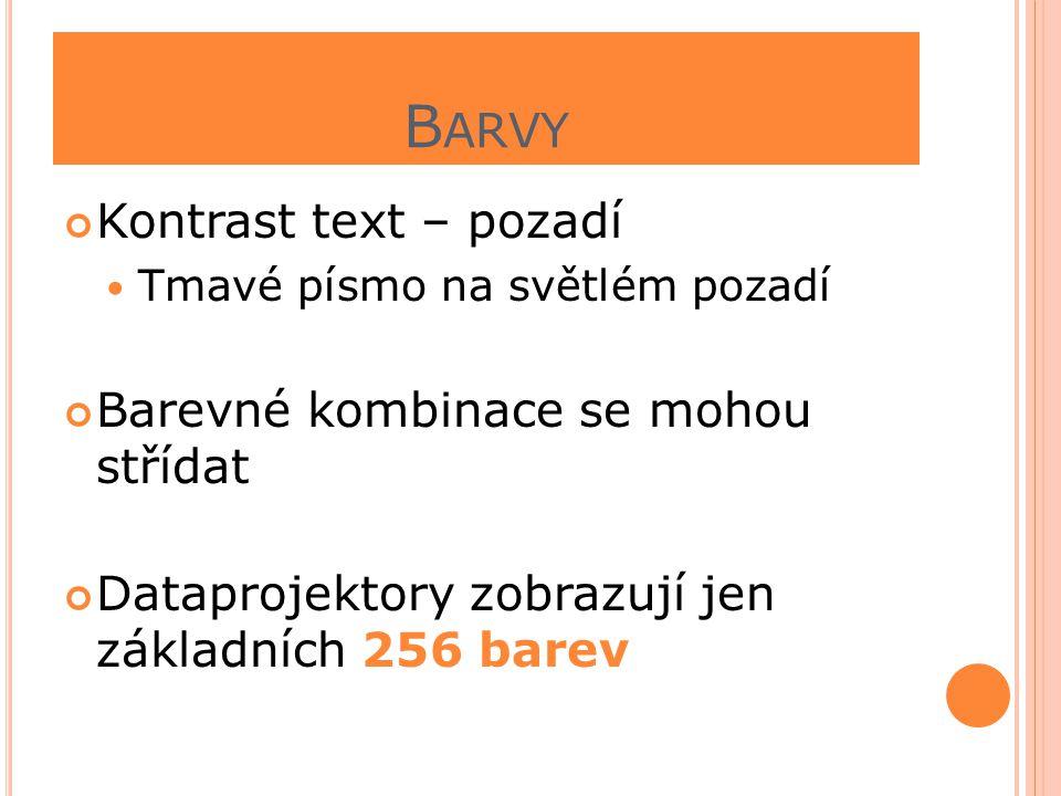 B ARVY Kontrast text – pozadí  Tmavé písmo na světlém pozadí Barevné kombinace se mohou střídat Dataprojektory zobrazují jen základních 256 barev