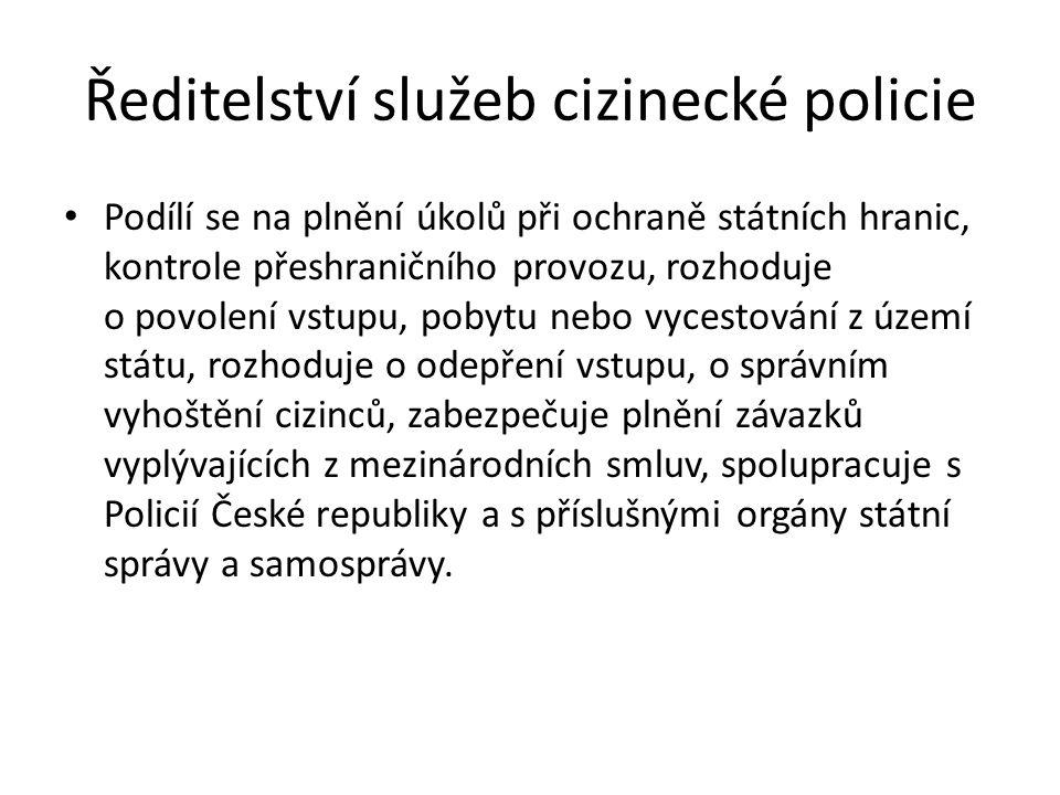 Ředitelství služeb cizinecké policie • Podílí se na plnění úkolů při ochraně státních hranic, kontrole přeshraničního provozu, rozhoduje o povolení vs