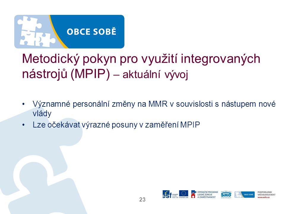 Metodický pokyn pro využití integrovaných nástrojů (MPIP) – aktuální vývoj •Významné personální změny na MMR v souvislosti s nástupem nové vlády •Lze očekávat výrazné posuny v zaměření MPIP 23