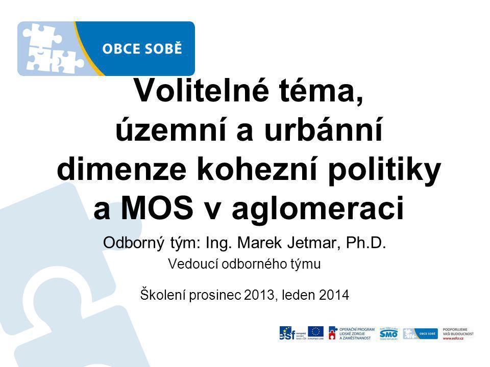 Volitelné téma, územní a urbánní dimenze kohezní politiky a MOS v aglomeraci Odborný tým: Ing.