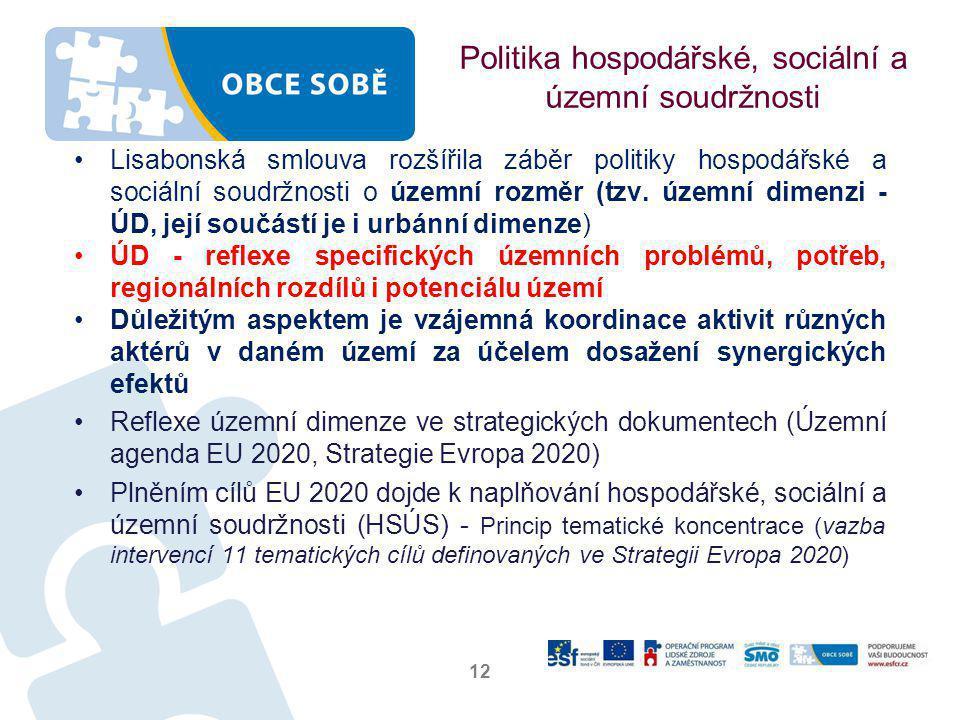 Politika hospodářské, sociální a územní soudržnosti •Lisabonská smlouva rozšířila záběr politiky hospodářské a sociální soudržnosti o územní rozměr (tzv.