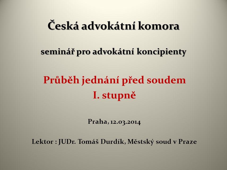 Česká advokátní komora seminář pro advokátní koncipienty Průběh jednání před soudem I.
