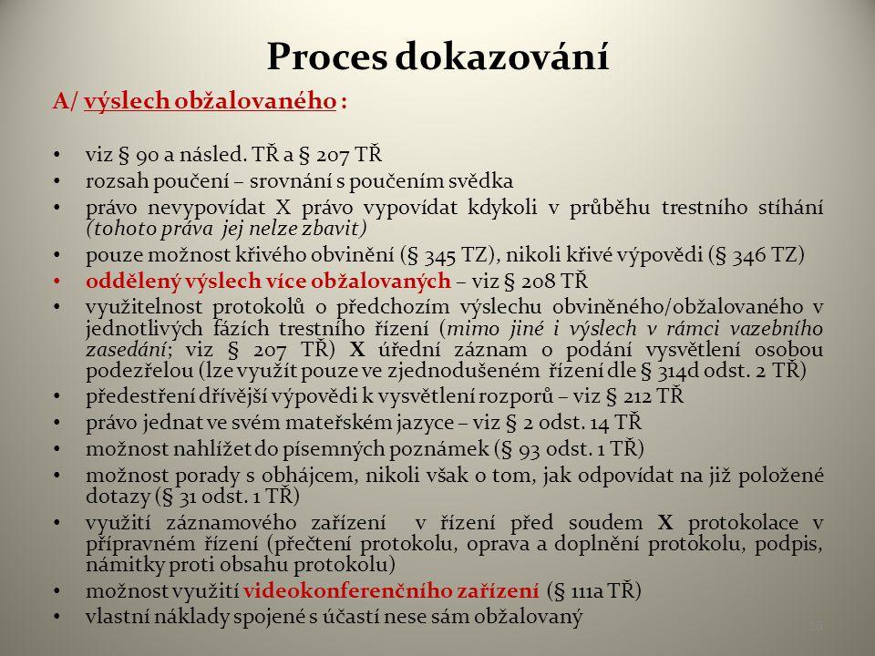 Proces dokazování A/ výslech obžalovaného : • viz § 90 a násled.