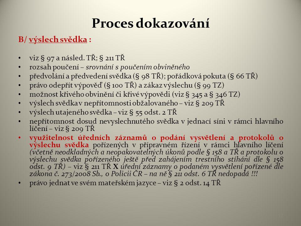 Proces dokazování B/ výslech svědka : • viz § 97 a násled.