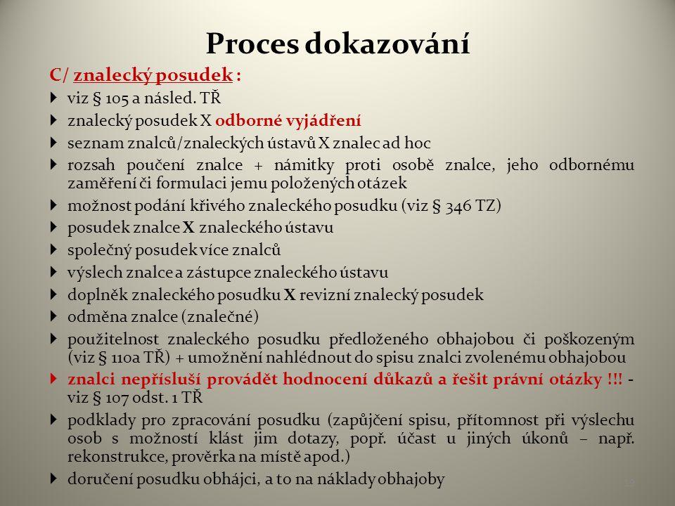 Proces dokazování D/ rekognice : • viz § 104b TŘ • = poznávací řízení • in natura či dle fotografií (rekognice dle fotografií nesmí bezprostředně předcházet rekognici in natura) • poznávání osob či věcí, popř.