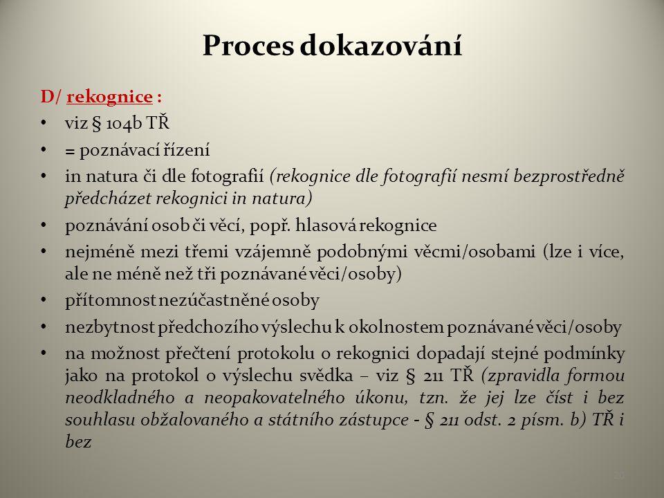 Proces dokazování E/ konfrontace :  viz § 104a TŘ  jen u hlavního líčení (v přípravném řízení jen výjimečně)  až po výslechu konfrontovaných osob, tj.
