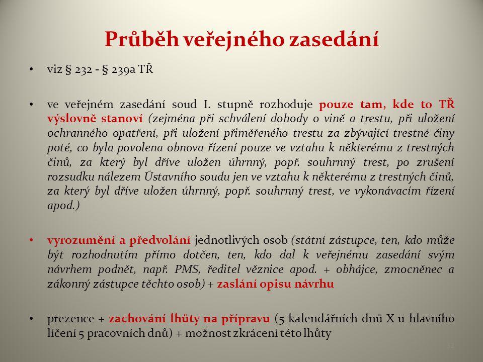 Průběh veřejného zasedání • viz § 232 - § 239a TŘ • ve veřejném zasedání soud I.