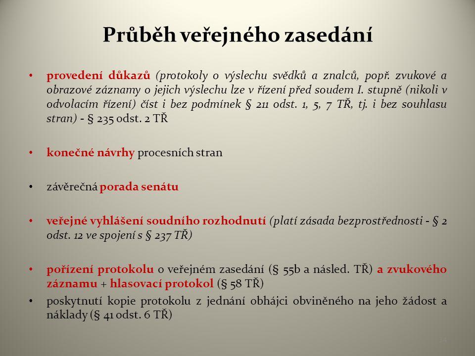 Průběh veřejného zasedání • provedení důkazů (protokoly o výslechu svědků a znalců, popř.