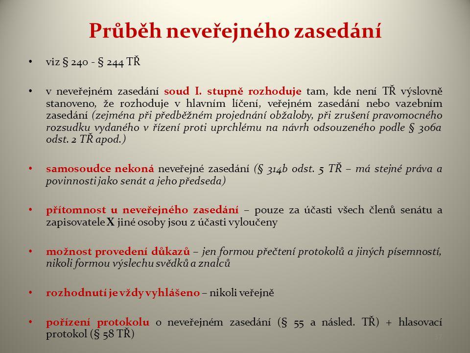 Průběh neveřejného zasedání • viz § 240 - § 244 TŘ • v neveřejném zasedání soud I.