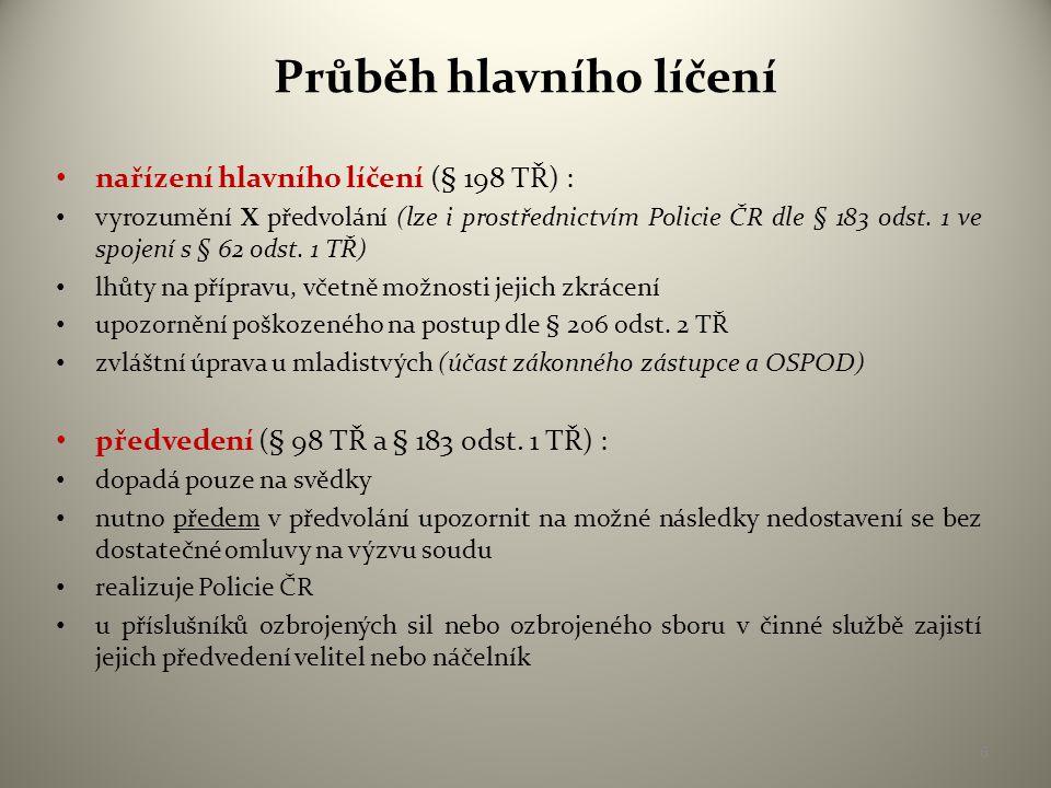 Průběh hlavního líčení • nařízení hlavního líčení (§ 198 TŘ) : • vyrozumění X předvolání (lze i prostřednictvím Policie ČR dle § 183 odst.