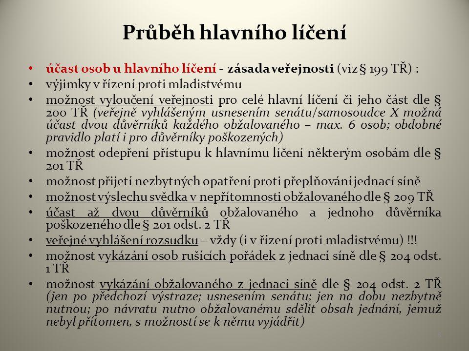 Průběh hlavního líčení • přítomnost při hlavním líčení (§ 202 TŘ) : 1.senát/samosoudce (§ 314a odst.