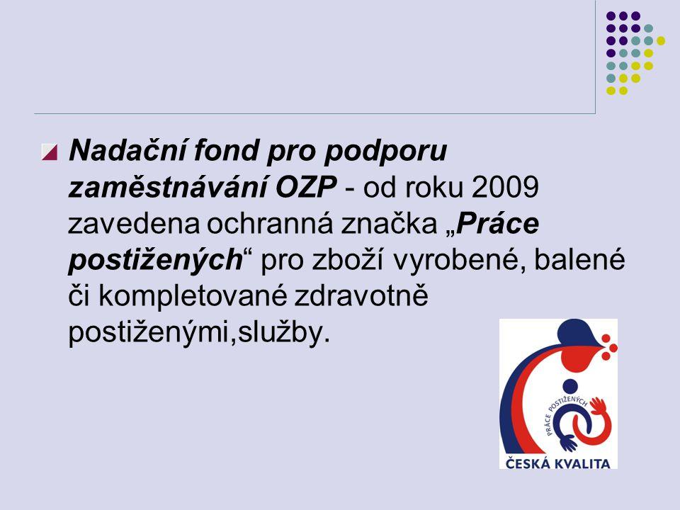 """Nadační fond pro podporu zaměstnávání OZP - od roku 2009 zavedena ochranná značka """"Práce postižených"""" pro zboží vyrobené, balené či kompletované zdrav"""