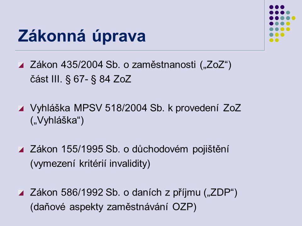 """Zákonná úprava Zákon 435/2004 Sb. o zaměstnanosti (""""ZoZ"""") část III. § 67- § 84 ZoZ Vyhláška MPSV 518/2004 Sb. k provedení ZoZ (""""Vyhláška"""") Zákon 155/1"""
