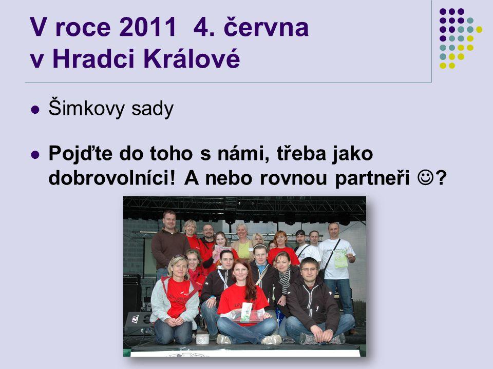 V roce 2011 4. června v Hradci Králové  Šimkovy sady  Pojďte do toho s námi, třeba jako dobrovolníci! A nebo rovnou partneři  ?