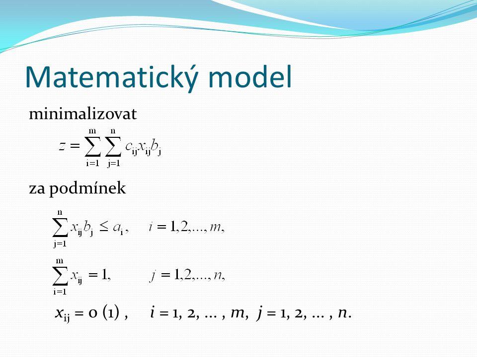 Matematický model minimalizovat za podmínek x ij = 0 (1), i = 1, 2,..., m, j = 1, 2,..., n.