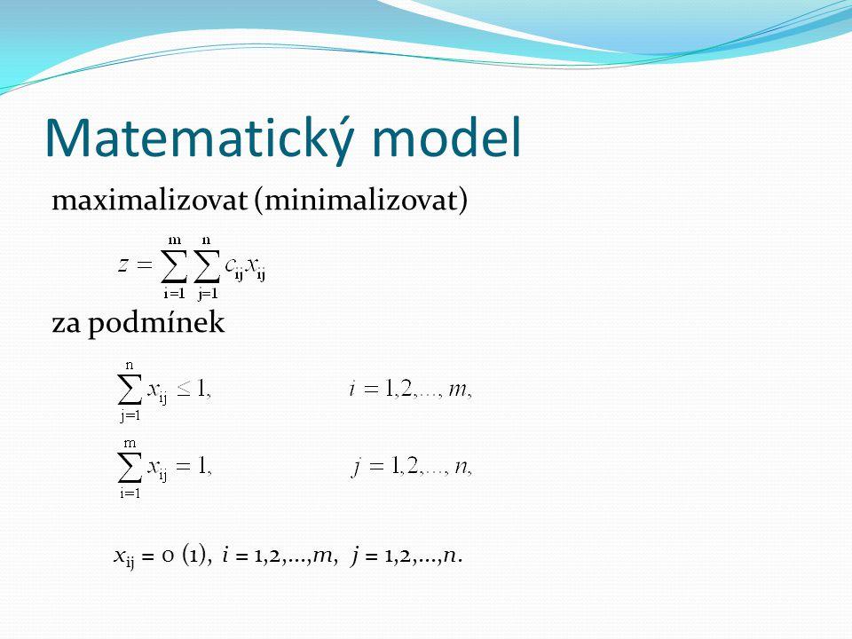 Matematický model maximalizovat (minimalizovat) za podmínek x ij = 0 (1),i = 1,2,...,m, j = 1,2,...,n.