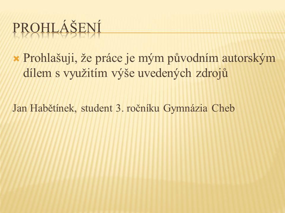  Prohlašuji, že práce je mým původním autorským dílem s využitím výše uvedených zdrojů Jan Habětínek, student 3. ročníku Gymnázia Cheb