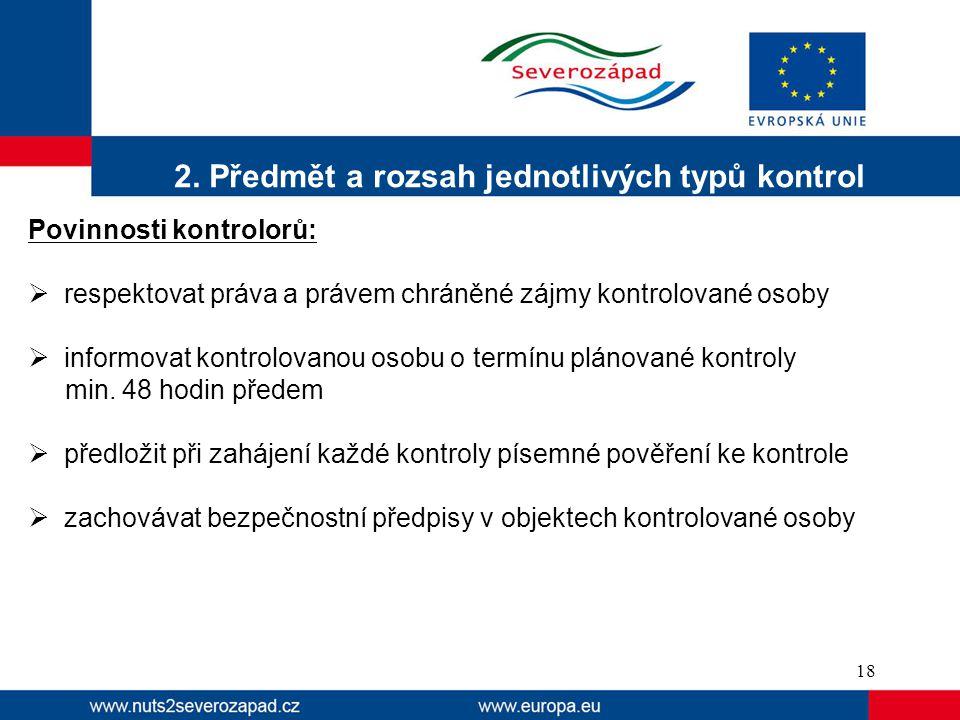 2. Předmět a rozsah jednotlivých typů kontrol Povinnosti kontrolorů:  respektovat práva a právem chráněné zájmy kontrolované osoby  informovat kontr