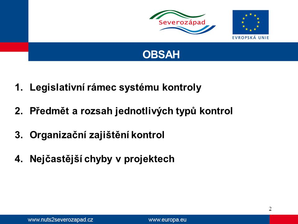 OBSAH 1.Legislativní rámec systému kontroly 2.Předmět a rozsah jednotlivých typů kontrol 3.Organizační zajištění kontrol 4.Nejčastější chyby v projektech 2