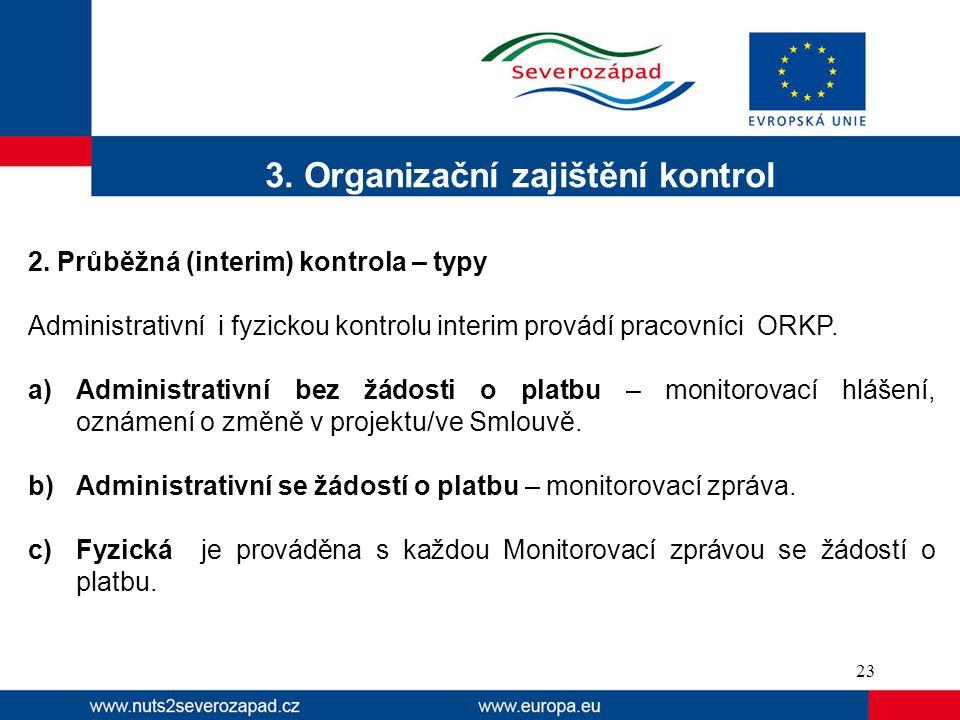 3. Organizační zajištění kontrol 2. Průběžná (interim) kontrola – typy Administrativní i fyzickou kontrolu interim provádí pracovníci ORKP. a)Administ