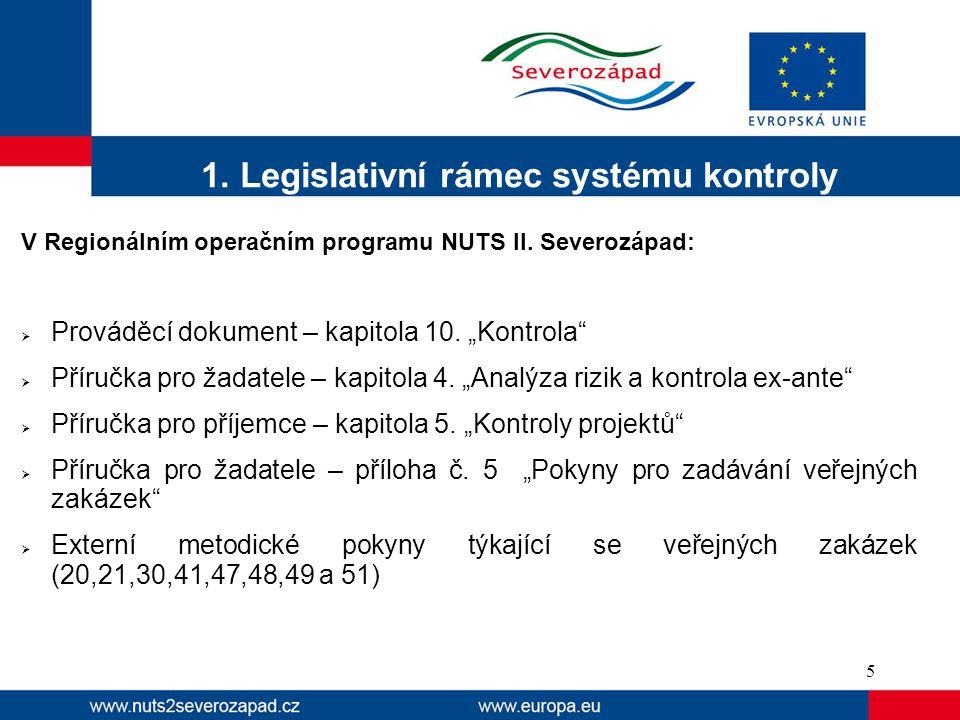 """1. Legislativní rámec systému kontroly V Regionálním operačním programu NUTS II. Severozápad:  Prováděcí dokument – kapitola 10. """"Kontrola""""  Příručk"""