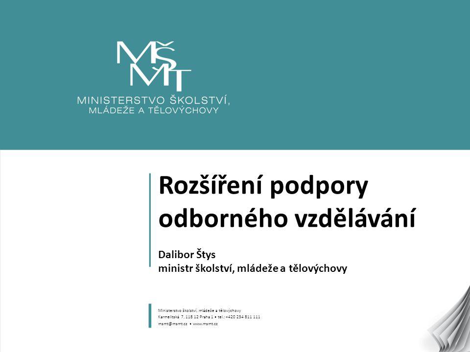 1 Rozšíření podpory odborného vzdělávání Dalibor Štys ministr školství, mládeže a tělovýchovy Ministerstvo školství, mládeže a tělovýchovy Karmelitská