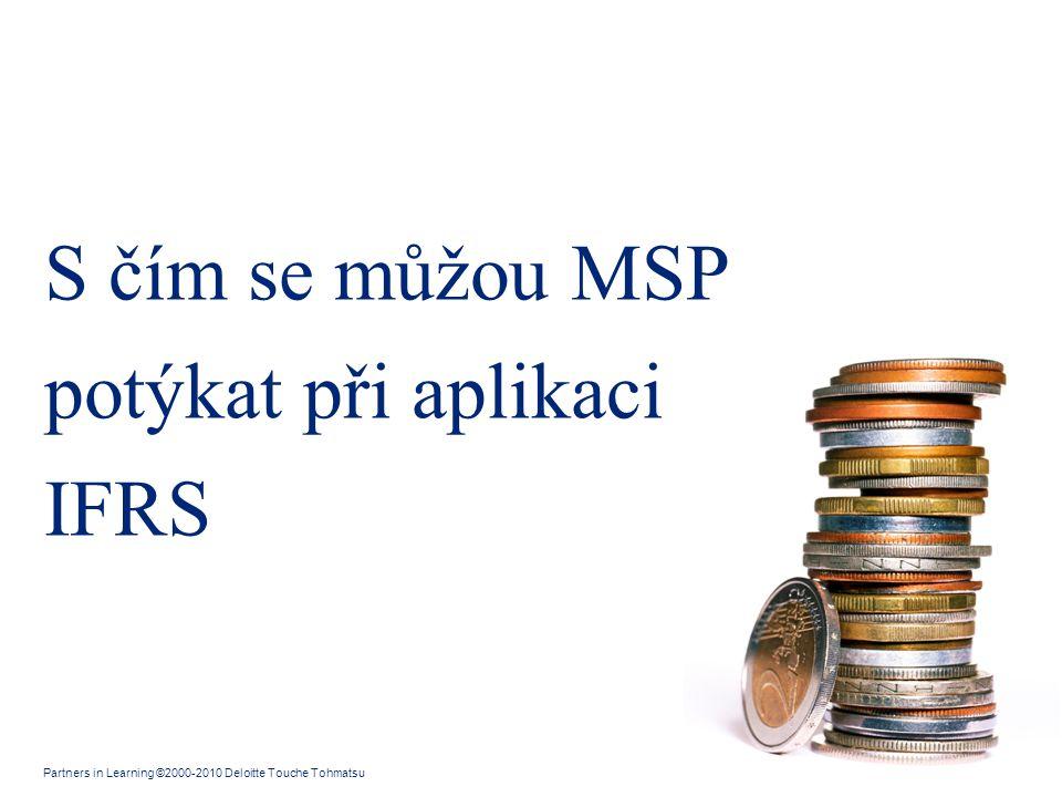 Partners in Learning ©2000-2010 Deloitte Touche Tohmatsu Slide 12 S čím se můžou MSP potýkat při aplikaci IFRS