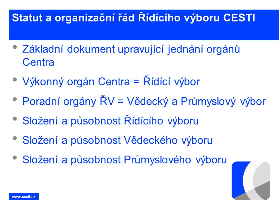 www.cesti.cz Statut a organizační řád Řídícího výboru CESTI • Základní dokument upravující jednání orgánů Centra • Výkonný orgán Centra = Řídící výbor