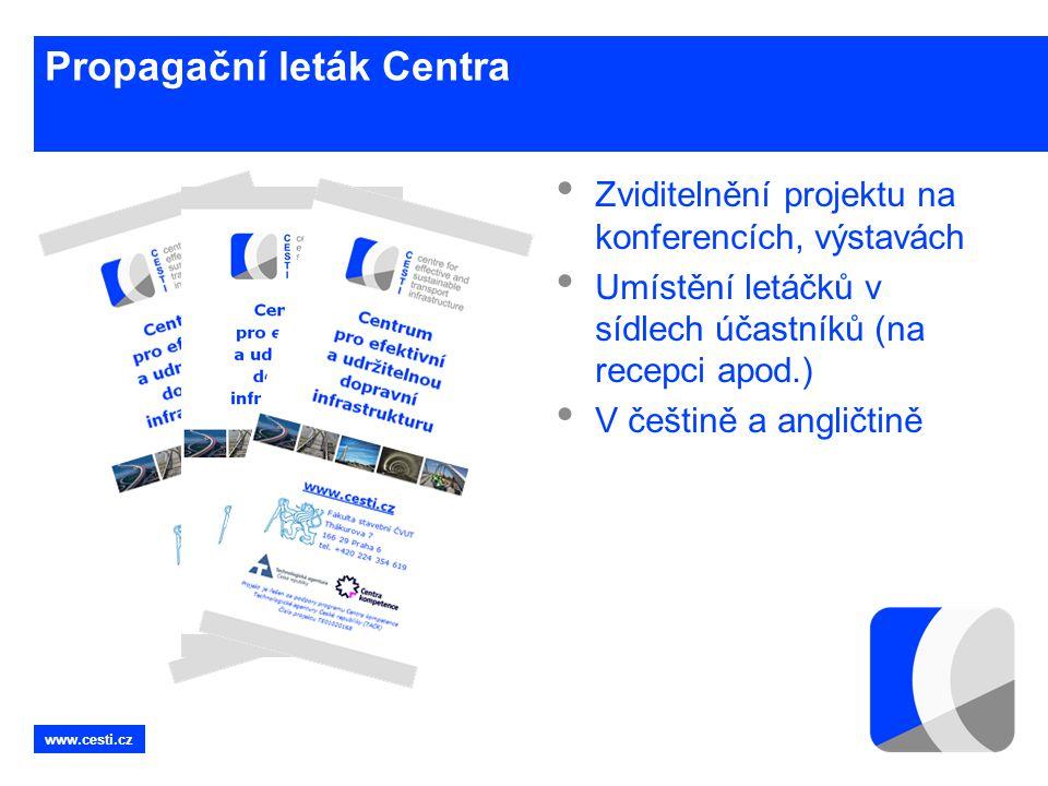 www.cesti.cz Propagační leták Centra • Zviditelnění projektu na konferencích, výstavách • Umístění letáčků v sídlech účastníků (na recepci apod.) • V