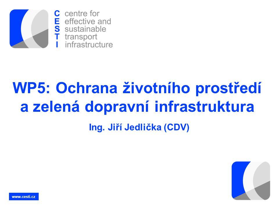 www.cesti.cz WP5: Ochrana životního prostředí a zelená dopravní infrastruktura Ing. Jiří Jedlička (CDV)