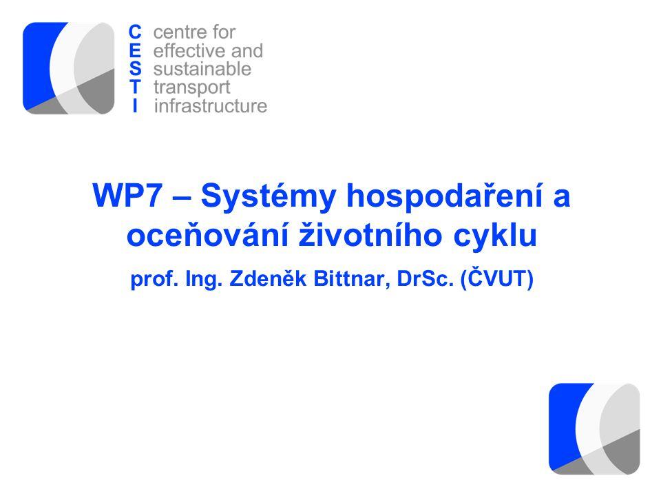 WP7 – Systémy hospodaření a oceňování životního cyklu prof. Ing. Zdeněk Bittnar, DrSc. (ČVUT)