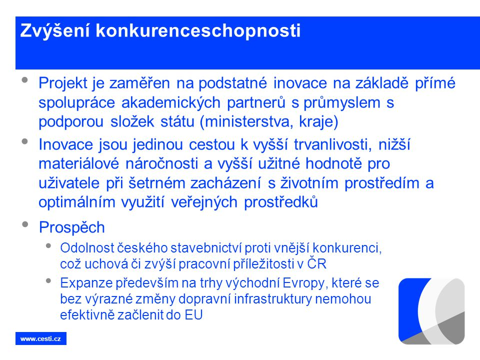 www.cesti.cz Zvýšení konkurenceschopnosti • Projekt je zaměřen na podstatné inovace na základě přímé spolupráce akademických partnerů s průmyslem s po