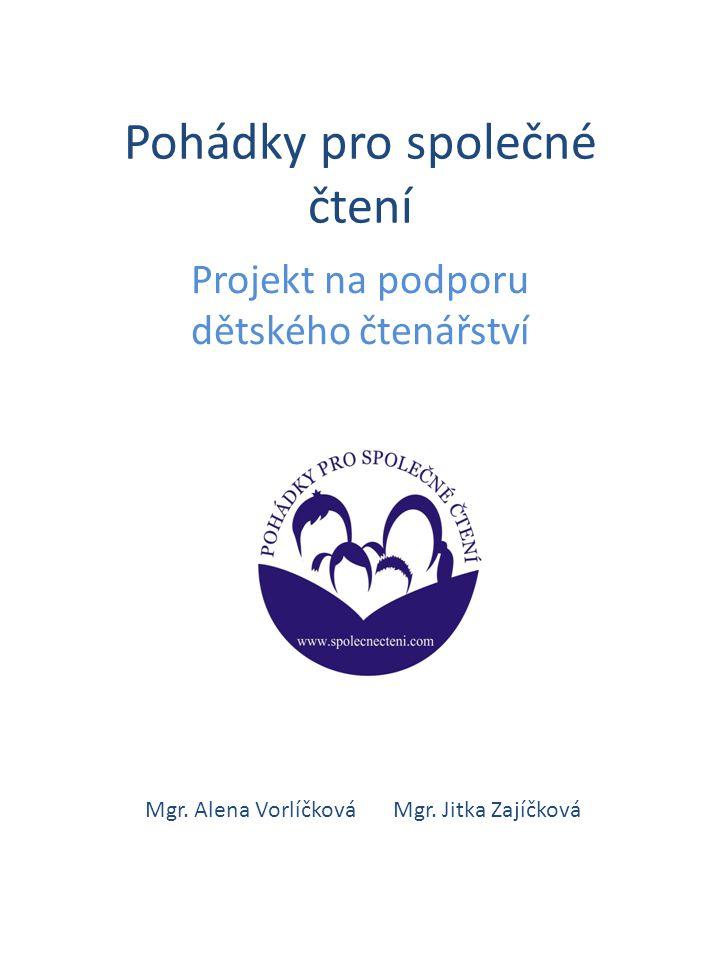 Pohádky pro společné čtení Projekt na podporu dětského čtenářství Mgr. Alena Vorlíčková Mgr. Jitka Zajíčková