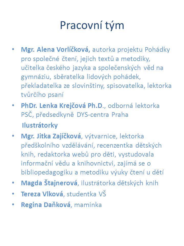 Pracovní tým • Mgr. Alena Vorlíčková, autorka projektu Pohádky pro společné čtení, jejich textů a metodiky, učitelka českého jazyka a společenských vě