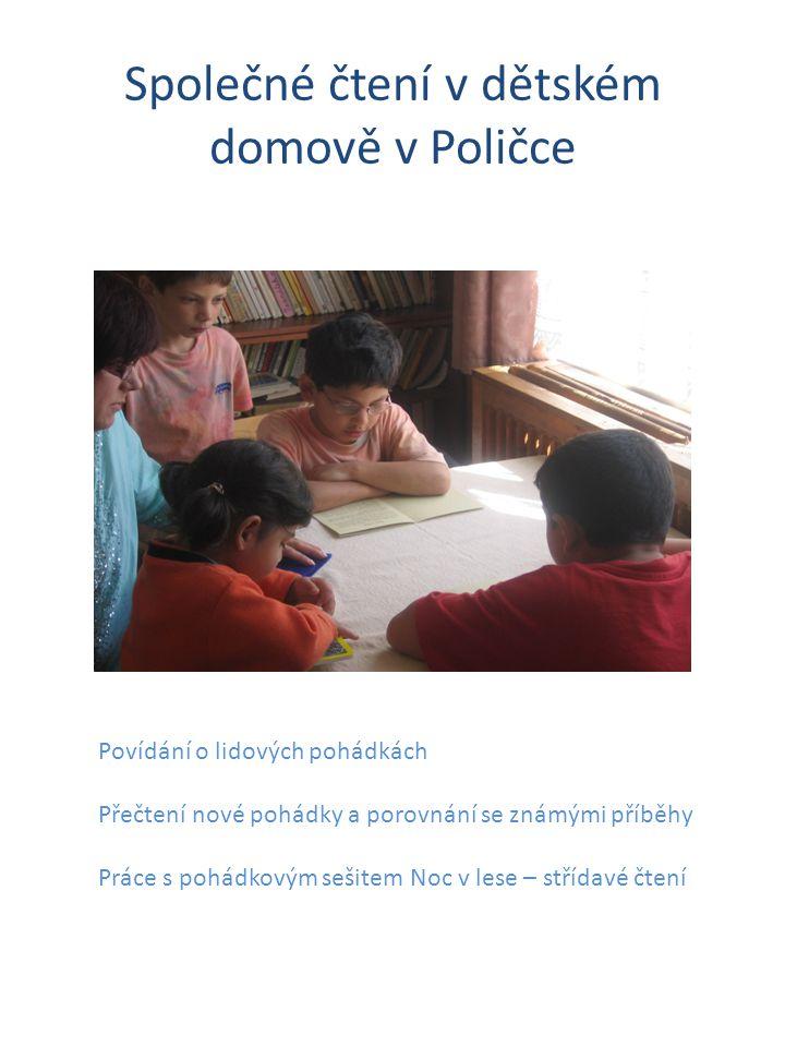 Společné čtení v dětském domově v Poličce Povídání o lidových pohádkách Přečtení nové pohádky a porovnání se známými příběhy Práce s pohádkovým sešite