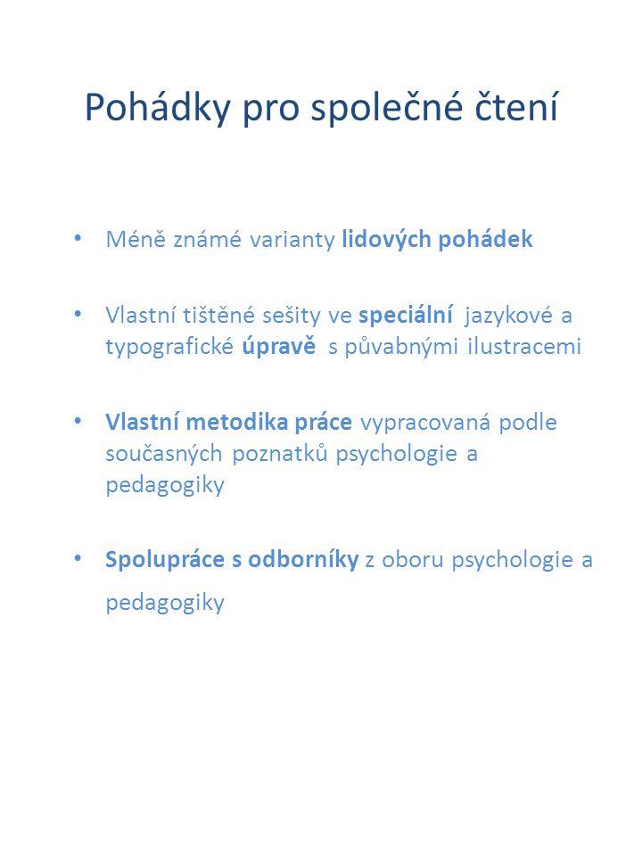 Pohádky pro společné čtení • Méně známé varianty lidových pohádek • Vlastní tištěné sešity ve speciální jazykové a typografické úpravě s půvabnými ilu